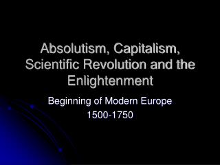 Absolutism, Capitalism, Scientific Revolution and the Enlightenment