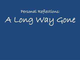 Personal Reflections: A Long Way Gone
