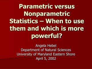 Parametric versus Nonparametric Statistics   When to use them and which is more powerful