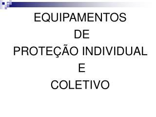 EQUIPAMENTOS  DE  PROTEÇÃO INDIVIDUAL  E  COLETIVO
