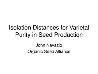 Isolation Distances for Varietal Purity in Seed Production