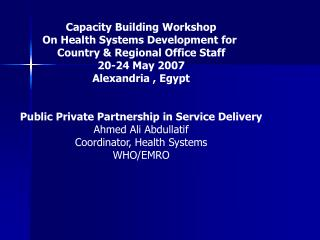 Capacity Building Workshop On Health Systems Development for  Country  Regional Office Staff 20-24 May 2007 Alexandria ,