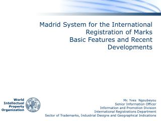 Madrid System for the International Registration of Marks    Basic Features and Recent Developments