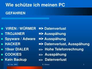 VIREN / WÜRMER  =>  Datenverlust   TROJANER  =>  Ausspähung   Spyware / Adware  =>  Ausspähung