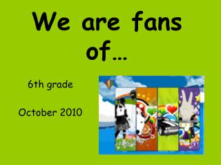 We are fans of…