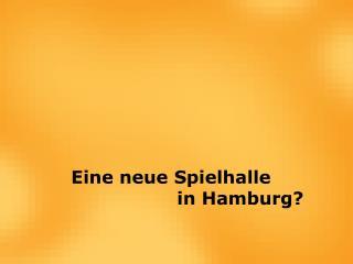 Eine neue Spielhalle     in Hamburg