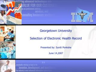 Georgetown University   Selection of Electronic Health Record   Presented by: Suniti Ponkshe    June 14,2007