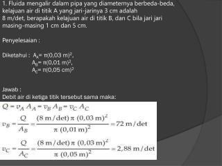 Jawab Diketahui : A 1 = 200 mm 2 , A 2 = 100 mm 2 ,  dan v 1 = 2 m/s.