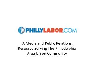 A Media  and Public Relations  Resource  Serving The Philadelphia  Area  Union Community