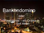 Bankendomino oder: Finanzkrise   ein Drama in f nf Akten  Hanno Beck