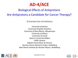 AD-4/ACE Biological Effects of Antiprotons Are Antiprotons a Candidate for Cancer Therapy?