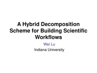 A Hybrid Decomposition Scheme for Building Scientific Workflows