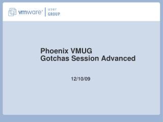 Phoenix VMUG Gotchas Session Advanced