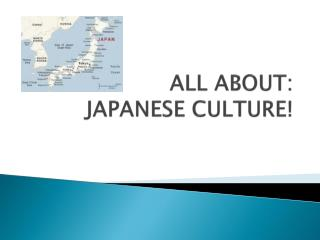 ALL ABOUT:  JAPANESE CULTURE!