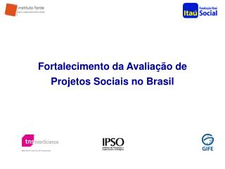 Fortalecimento da Avalia��o de Projetos Sociais no Brasil