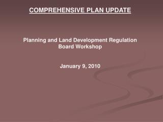 COMPREHENSIVE PLAN UPDATE Planning and Land Development Regulation Board Workshop January 9, 2010