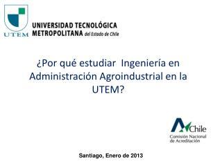 ¿Por qué estudiar  Ingeniería en Administración Agroindustrial en la UTEM?