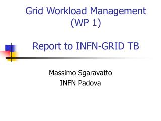 Grid Workload Management (WP 1) Report to INFN-GRID TB
