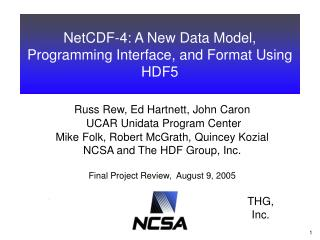 Russ Rew, Ed Hartnett, John Caron  UCAR Unidata Program Center Mike Folk, Robert McGrath, Quincey Kozial NCSA and The HD