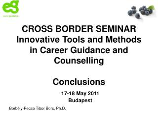 CROSS BORDER SEMINAR Innovative Tools and Methods in Career Guidance and Counselling Conclusions