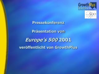 Pressekonferenz Präsentation von Europe's 500  2001 veröffentlicht von GrowthPlus
