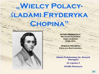 """""""Wielcy Polacy- śladami Fryderyka Chopina"""""""