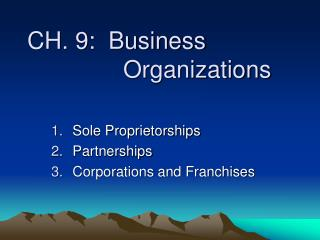 CH. 9:  Business   					Organizations