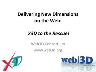Delivering New Dimensions  on the Web:  X3D to the Rescue!