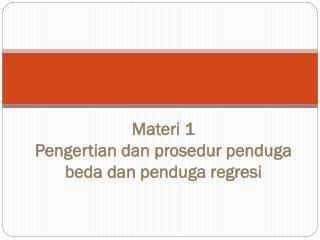 Materi  1 Pengertian dan prosedur penduga beda dan penduga regresi