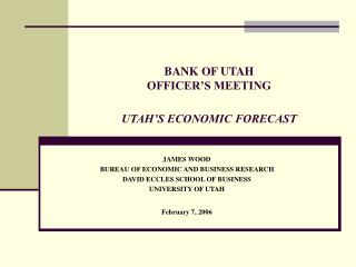 BANK OF UTAH OFFICER'S MEETING UTAH'S ECONOMIC FORECAST