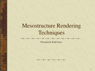 Mesostructure Rendering Techniques