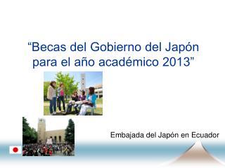 """""""Becas del Gobierno del Japón para el año acad é mico 2013"""""""