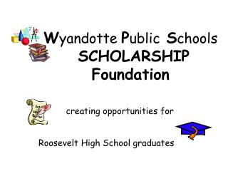 W yandotte  P ublic  S chools       SCHOLARSHIP      Foundation