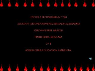 ESCUELA SECUNDARIA N ° 240 ALUMNA: ELIZONDO JIMENEZ BRIANDA ALEJANDRA GUZMAN RUIZ ARACELI