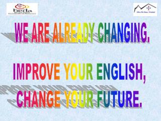 IMPROVE YOUR ENGLISH, CHANGE YOUR FUTURE.
