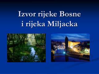 Izvor rijeke Bosne  i rijeka Miljacka