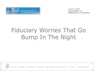 Fiduciary Worries That Go Bump In The Night