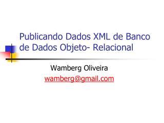 Publicando Dados XML de Banco de Dados Objeto- Relacional