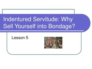 Indentured Servitude: Why Sell Yourself into Bondage