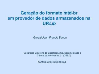 Gera��o do formato mtd-br em provedor de dados armazenados na UR Lib