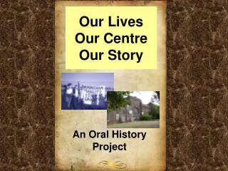 Our Lives Our Centre Our Story