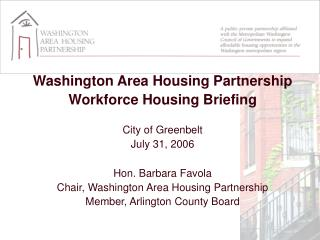 Washington Area Housing Partnership  Workforce Housing Briefing City of Greenbelt July 31, 2006