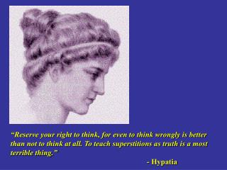 """Reserve your right to think, for even to think wrongly is better"