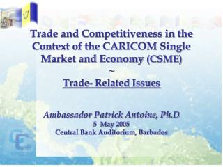 Trade and Competitiveness in the Context of the CARICOM Single Market and Economy  (CSME)  ~
