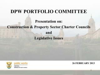 DPW PORTFOLIO COMMITTEE Presentation on: Construction & Property Sector Charter Councils and