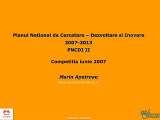 Planul National de Cercetare – Dezvoltare si Inovare 2007-2013  PNCDI II Competitia iunie 2007