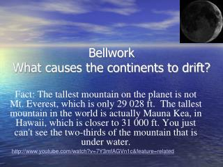 Bellwork  What causes the continents to drift?