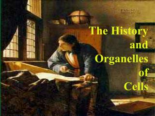 The History and  Organelles  of  Cells