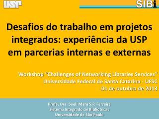 Profa . Dra. Sueli Mara  S.P.  Ferreira Sistema Integrado de Bibliotecas Universidade de S�o Paulo