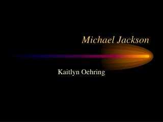 Michael Jackson Kaitlyn Oehring Introduction